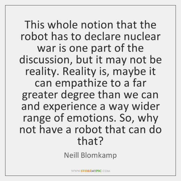 This whole notion that the robot has to declare nuclear war is ...