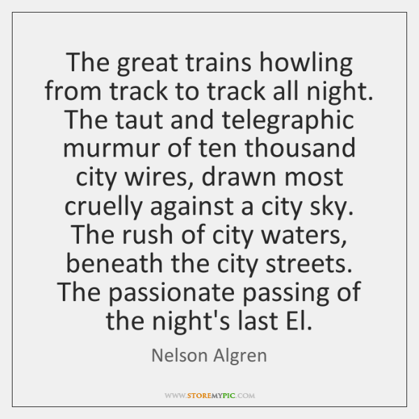 The great trains howling from track to track all night. The taut ...