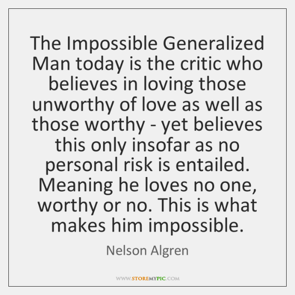 The Impossible Generalized Man today is the critic who believes in loving ...