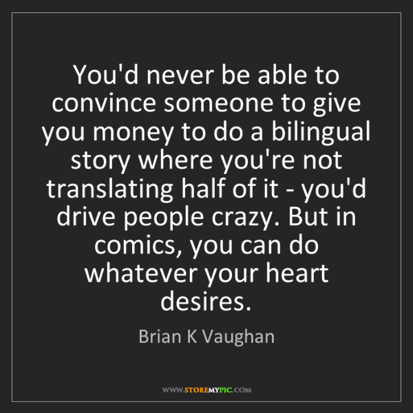 Brian K Vaughan: You'd never be able to convince someone to give you money...
