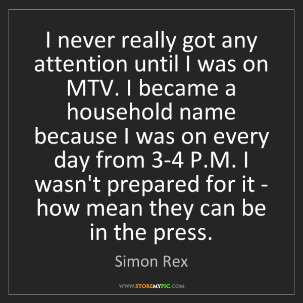 Simon Rex: I never really got any attention until I was on MTV....