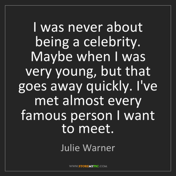 Julie Warner: I was never about being a celebrity. Maybe when I was...