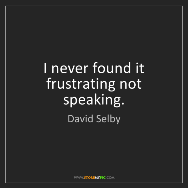 David Selby: I never found it frustrating not speaking.