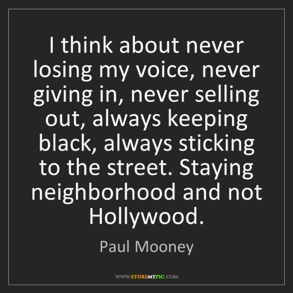 Paul Mooney: I think about never losing my voice, never giving in,...