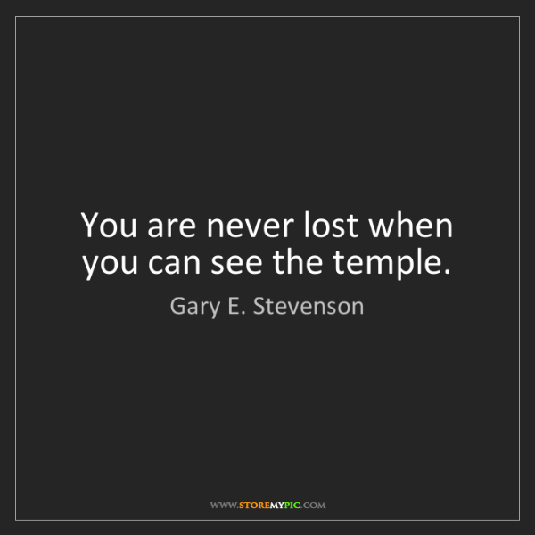 Gary E. Stevenson: You are never lost when you can see the temple.
