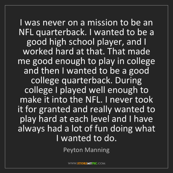 Peyton Manning: I was never on a mission to be an NFL quarterback. I...