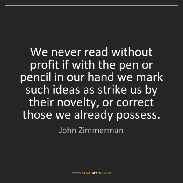 John Zimmerman: We never read without profit if with the pen or pencil...