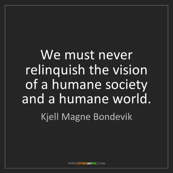 Kjell Magne Bondevik: We must never relinquish the vision of a humane society...
