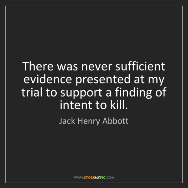 Jack Henry Abbott: There was never sufficient evidence presented at my trial...