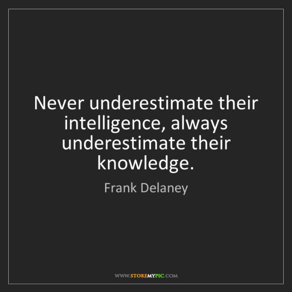 Frank Delaney: Never underestimate their intelligence, always underestimate...
