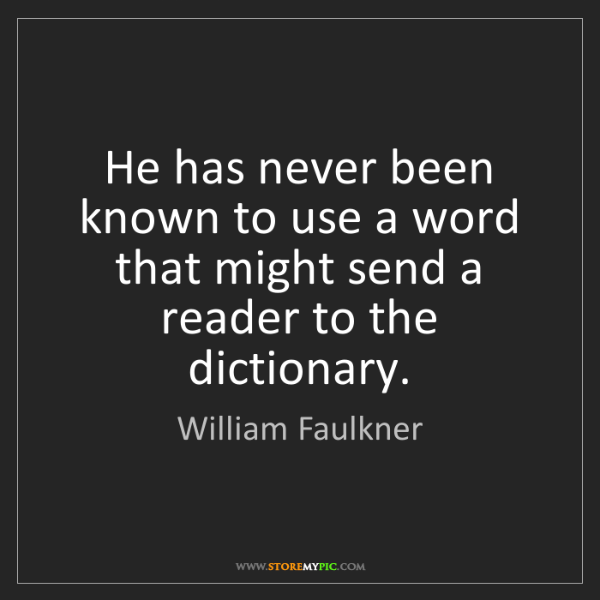 William Faulkner: He has never been known to use a word that might send...