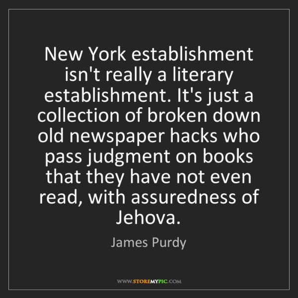 James Purdy: New York establishment isn't really a literary establishment....