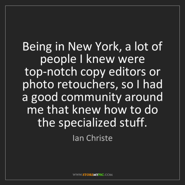 Ian Christe: Being in New York, a lot of people I knew were top-notch...