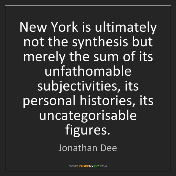 Jonathan Dee: New York is ultimately not the synthesis but merely the...