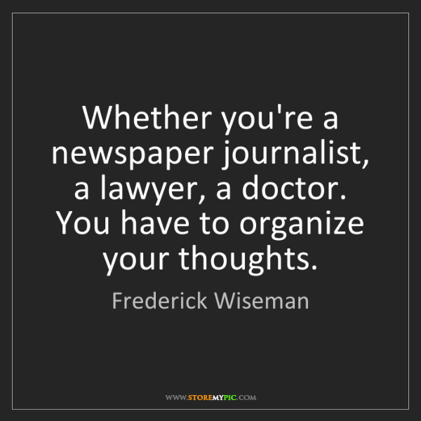 Frederick Wiseman: Whether you're a newspaper journalist, a lawyer, a doctor....
