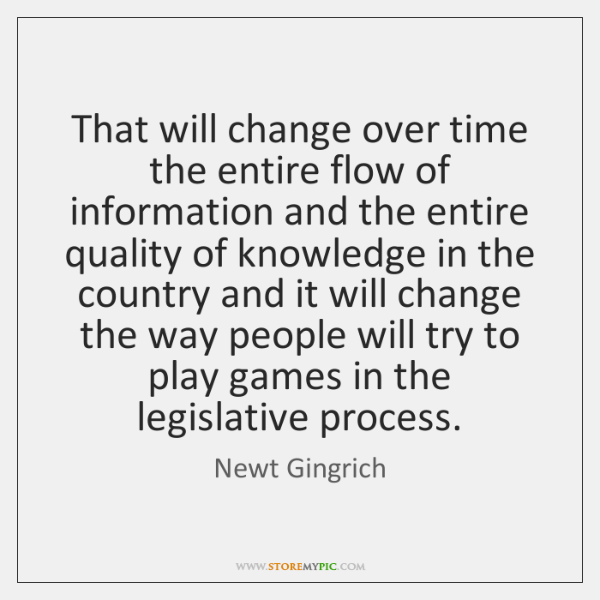 That will change over time the entire flow of information and the ...