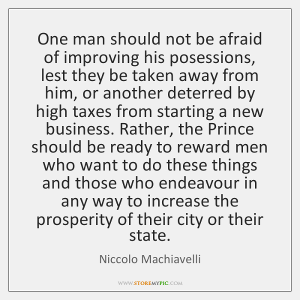 One man should not be afraid of improving his posessions, lest they ...
