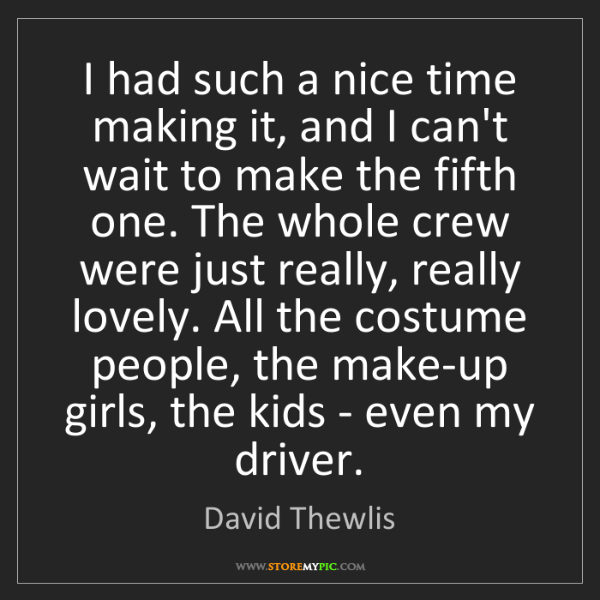 David Thewlis: I had such a nice time making it, and I can't wait to...