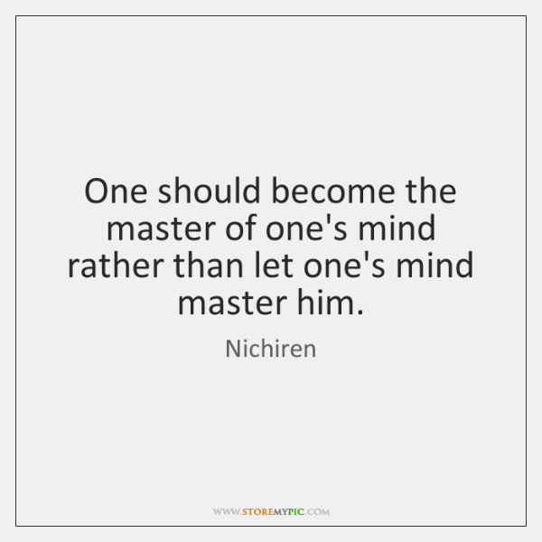 One should become the master of one's mind rather than let one's ...