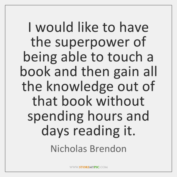 I would like to have the superpower of being able to touch ...