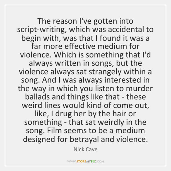 The reason I've gotten into script-writing, which was accidental to begin with, ...