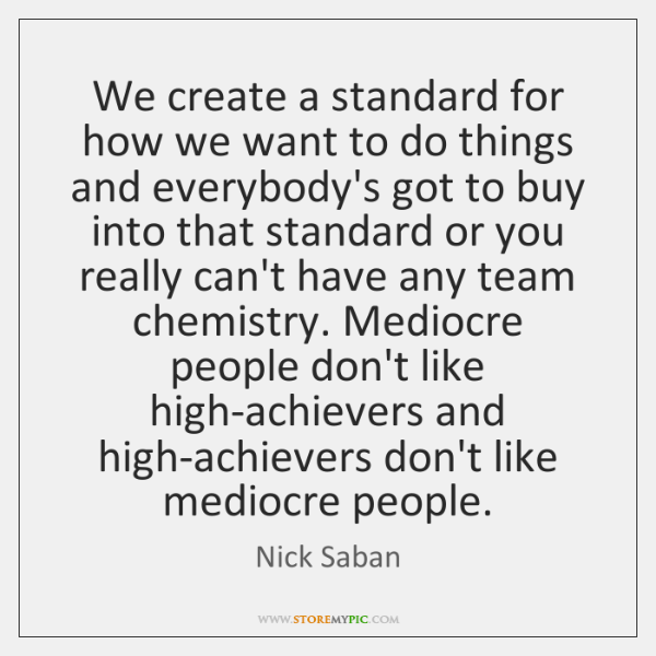 We create a standard for how we want to do things and ...