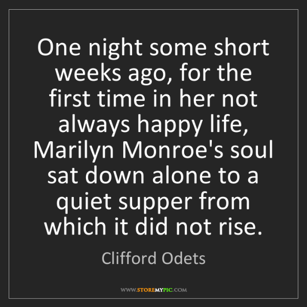 Clifford Odets: One night some short weeks ago, for the first time in...