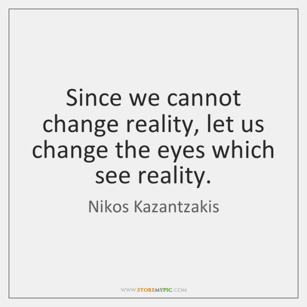 Since we cannot change reality, let us change the eyes which see ...