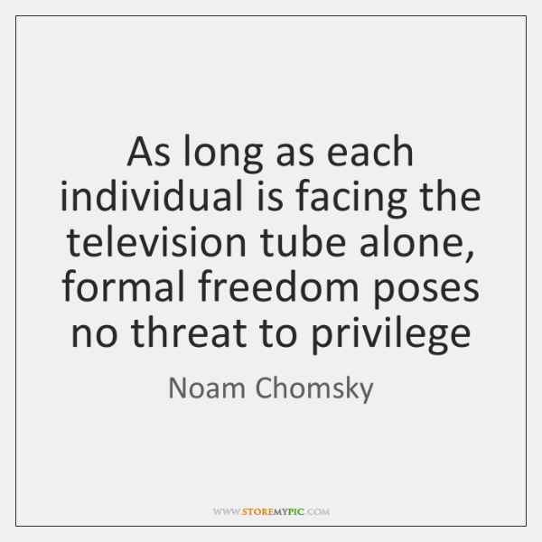 As long as each individual is facing the television tube alone, formal ...