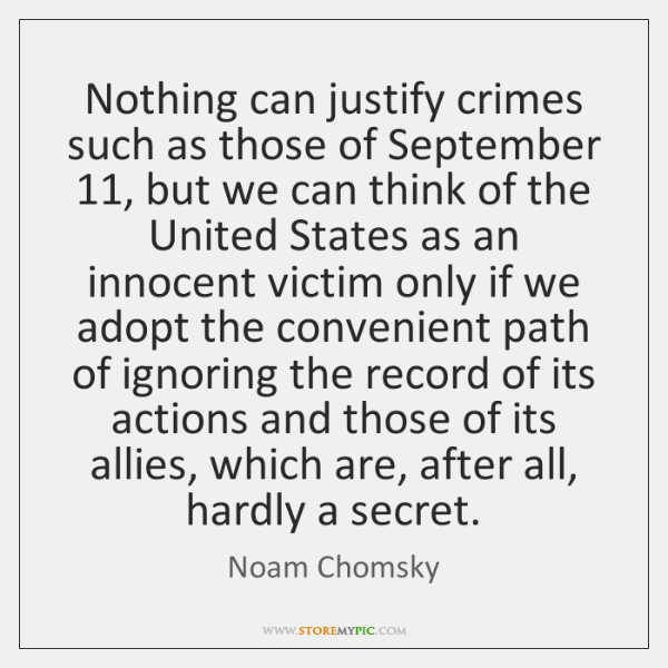 Nothing can justify crimes such as those of September 11, but we can ...