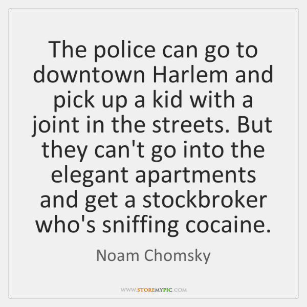 The police can go to downtown Harlem and pick up a kid ...