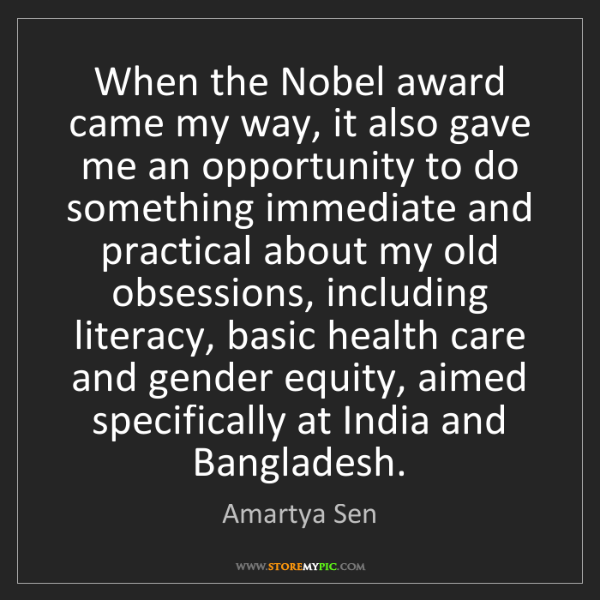 Amartya Sen: When the Nobel award came my way, it also gave me an...