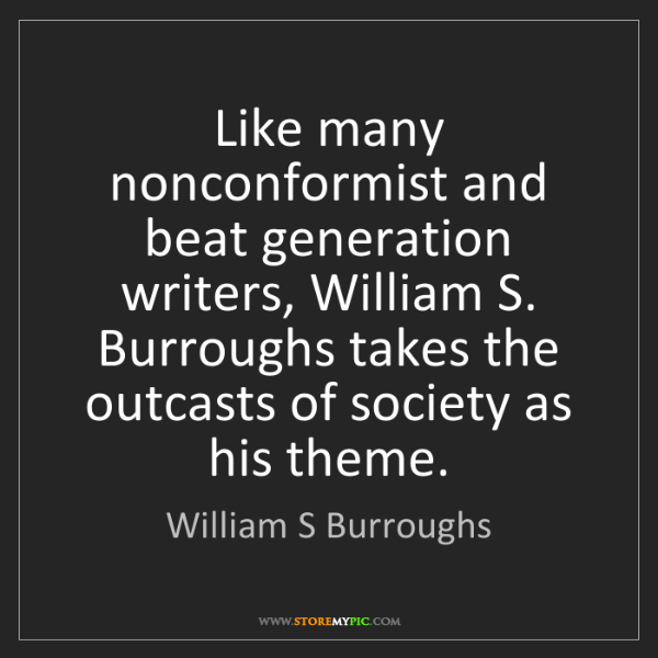 William S Burroughs: Like many nonconformist and beat generation writers,...