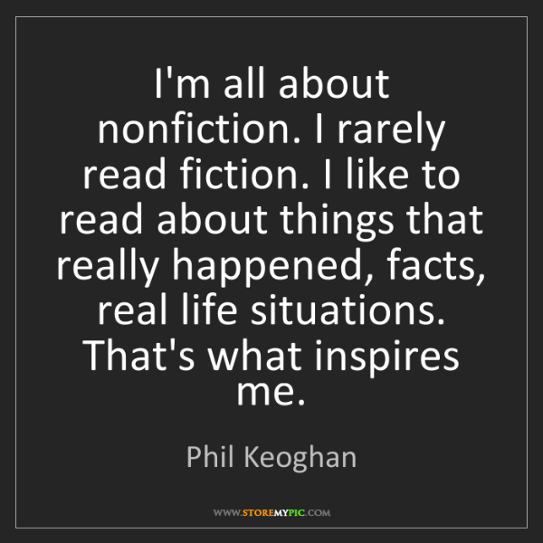 Phil Keoghan: I'm all about nonfiction. I rarely read fiction. I like...