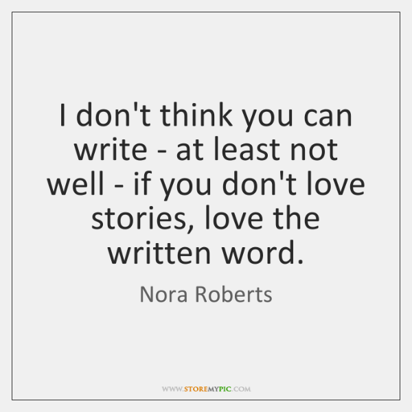I don't think you can write - at least not well - ...