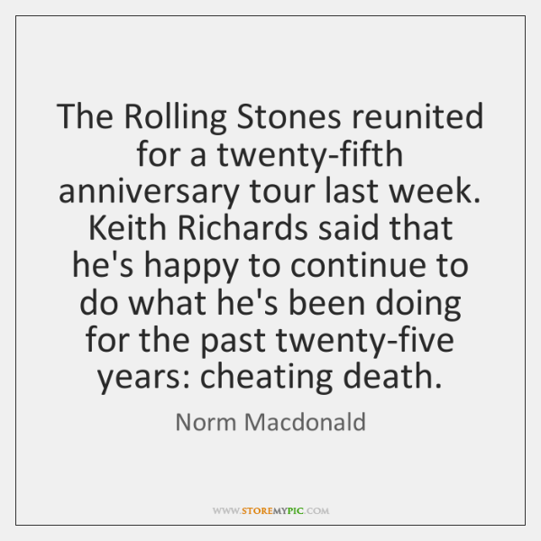 The Rolling Stones reunited for a twenty-fifth anniversary tour last week. Keith ...
