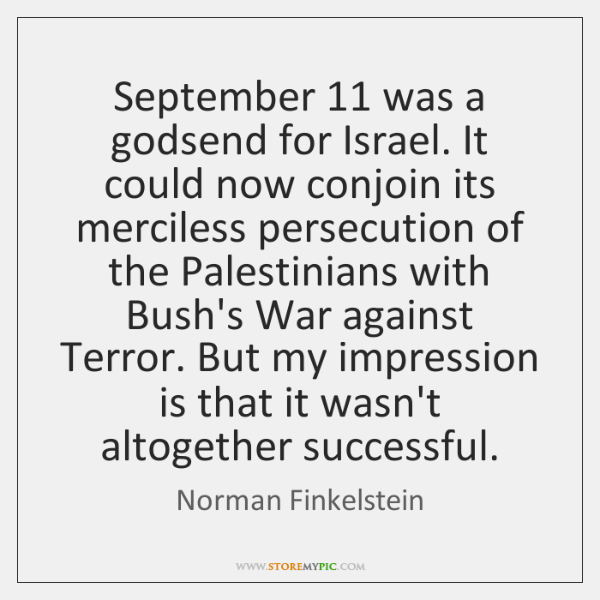 September 11 was a godsend for Israel. It could now conjoin its merciless ...