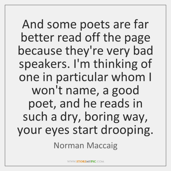 And some poets are far better read off the page because they're ...