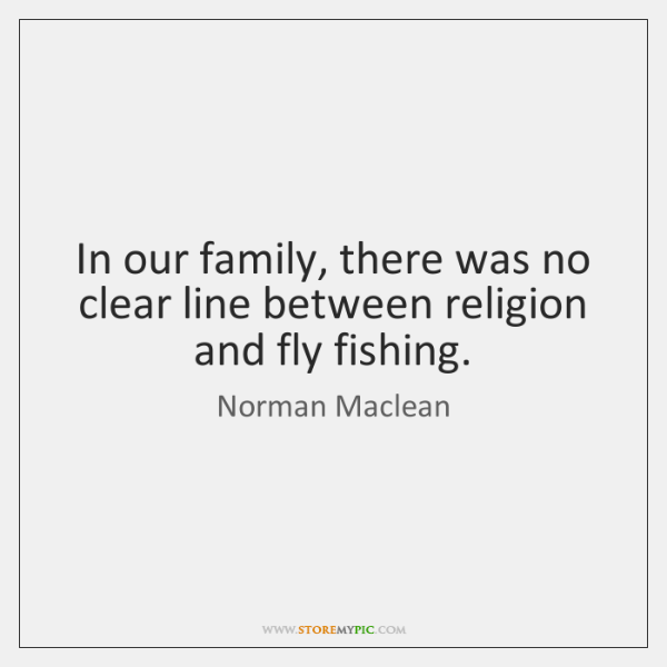 In our family, there was no clear line between religion and fly ...