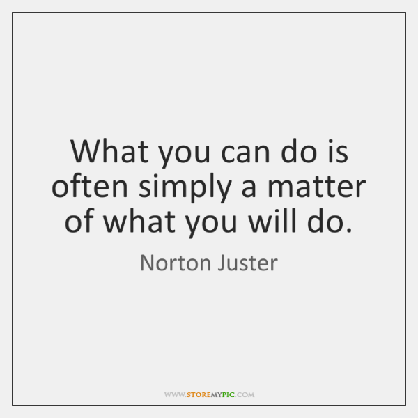 What you can do is often simply a matter of what you ...