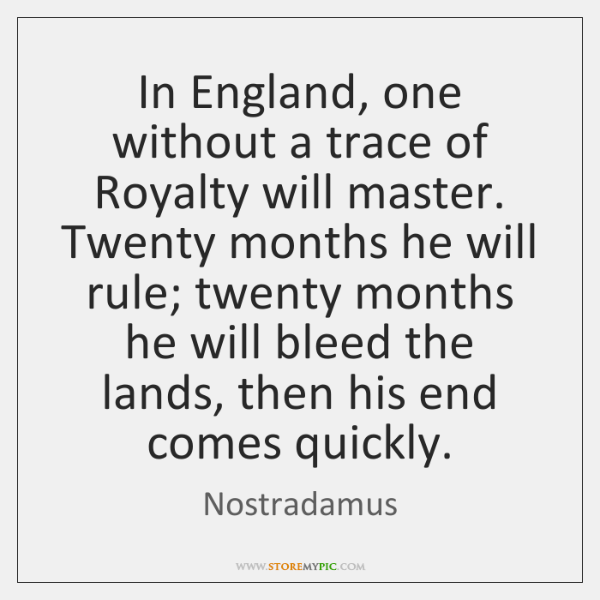 In England, one without a trace of Royalty will master. Twenty months ...