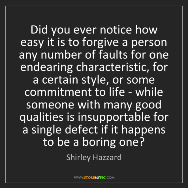 Shirley Hazzard: Did you ever notice how easy it is to forgive a person...