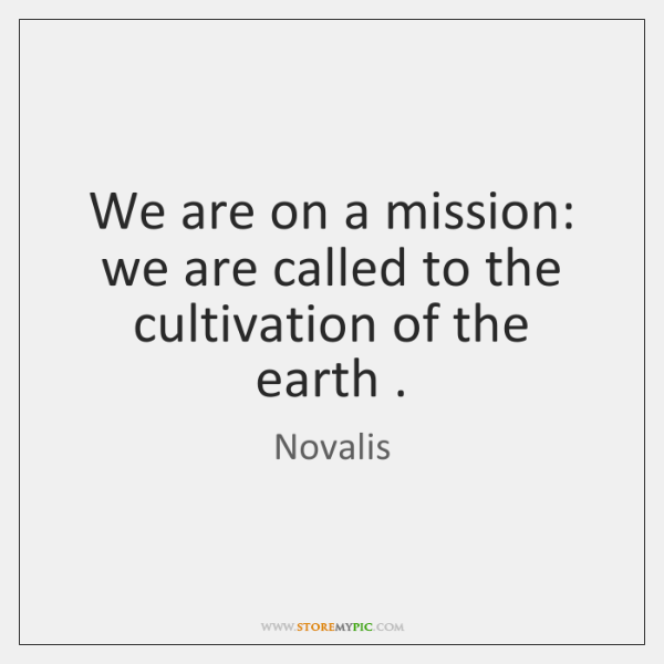 We are on a mission: we are called to the cultivation of ...