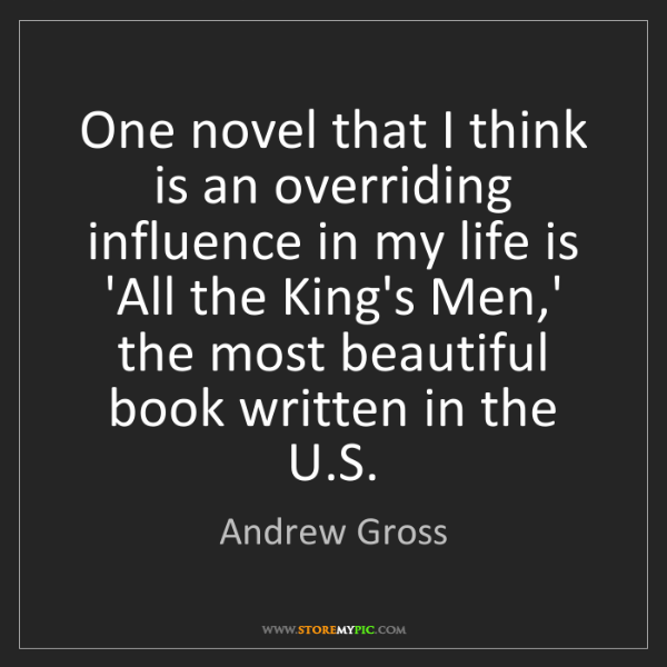 Andrew Gross: One novel that I think is an overriding influence in...
