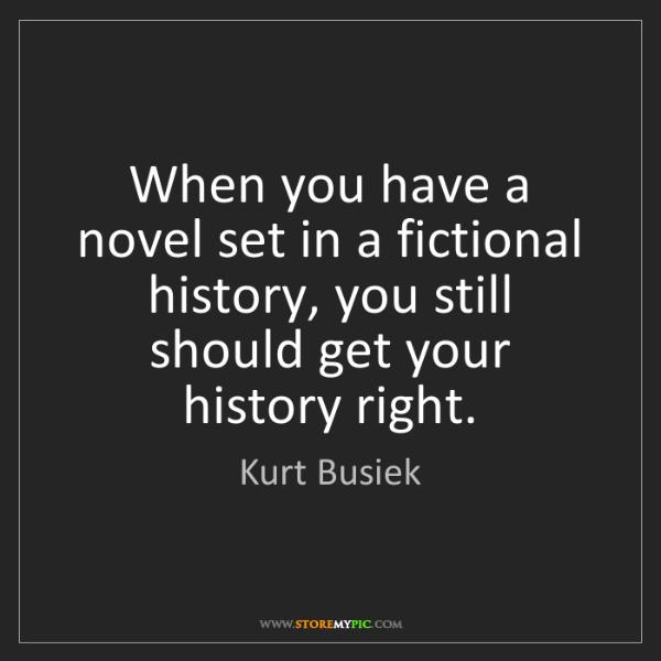 Kurt Busiek: When you have a novel set in a fictional history, you...