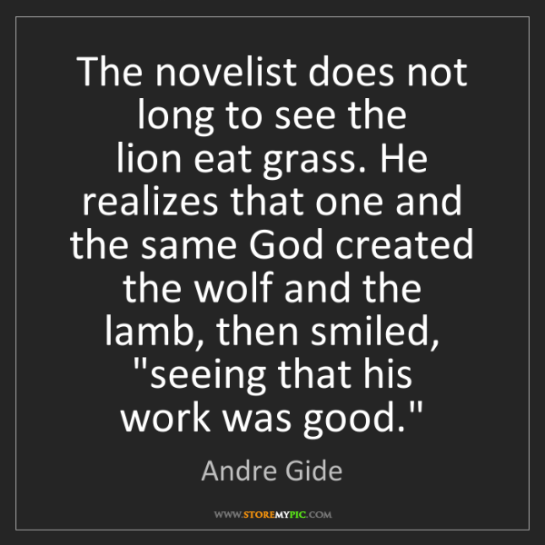 Andre Gide: The novelist does not long to see the  lion eat grass....