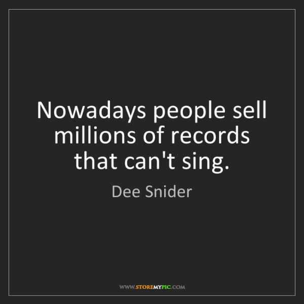 Dee Snider: Nowadays people sell millions of records that can't sing.