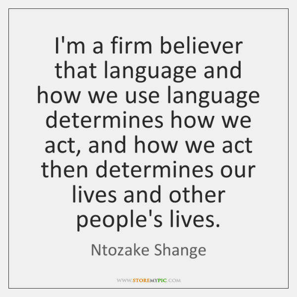 I'm a firm believer that language and how we use language determines ...