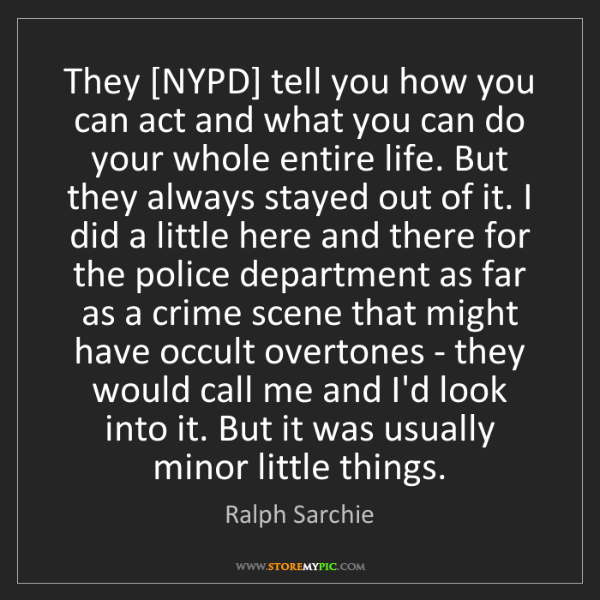 Ralph Sarchie: They [NYPD] tell you how you can act and what you can...