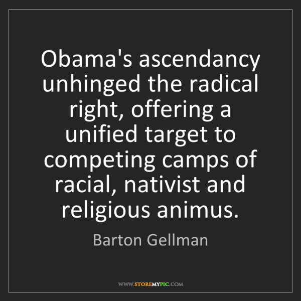 Barton Gellman: Obama's ascendancy unhinged the radical right, offering...